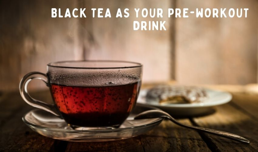 Black Tea as Your Pre-Workout